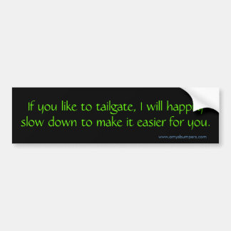If you like to tailgate, I will Bumper Stickers