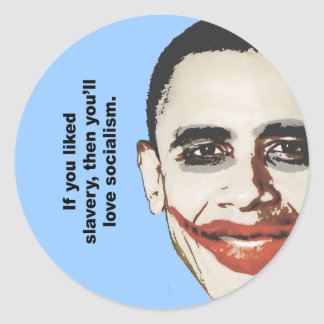 If you liked slavery, then you'll love socialism classic round sticker