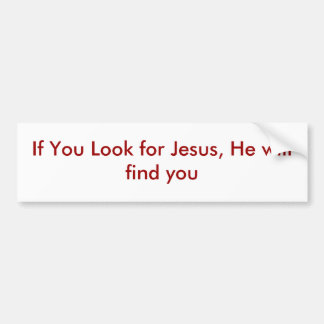 If You Look for Jesus, He will find you Car Bumper Sticker