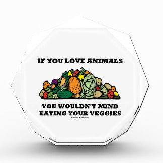 If You Love Animals You Wouldn't Mind Eating Your Acrylic Award
