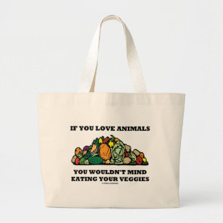 If You Love Animals You Wouldn't Mind Eating Your Canvas Bags