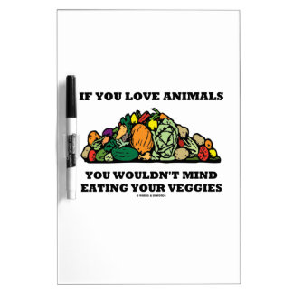 If You Love Animals You Wouldn't Mind Eating Your Dry-Erase Whiteboards