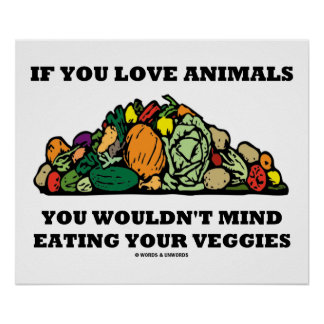 If You Love Animals You Wouldn't Mind Eating Your Poster