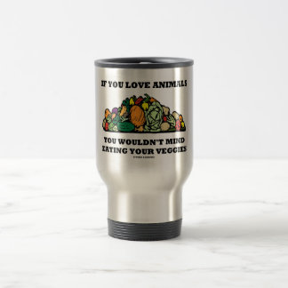 If You Love Animals You Wouldn't Mind Eating Your Travel Mug