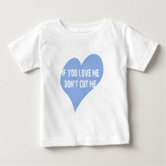 If you love me don't cut me baby T-Shirt