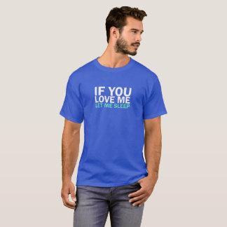 IF You Love me let me sleep T-Shirts