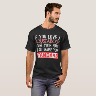 If You Love Roustabout Raise Hand Raise Standard T-Shirt