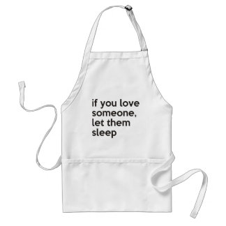 if you love someone, let them sleep adult apron