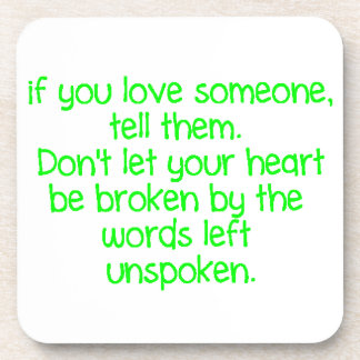 IF YOU LOVE SOMEONE TELL THEM DON'T LET YOUR HEART DRINK COASTER