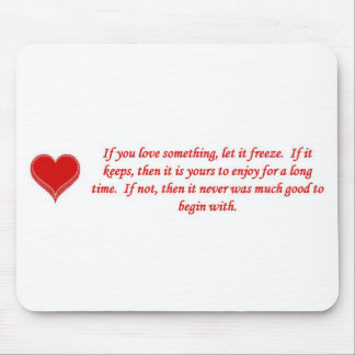 if-you-love-something-let-it-freeze mouse pad