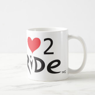 IF YOU LOVE TO  RIDE !!!! Let the world !!!!!!! Coffee Mug