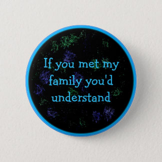 if you met my family button