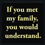 "If You Met My Family, You Would Understand Photo Print<br><div class=""desc""></div>"