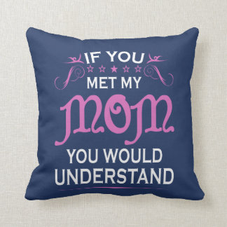 If you met my mom throw pillow
