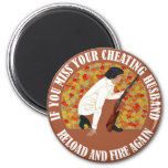 If You Miss Your Cheating Husband, Reload and Fire 2 Inch Round Magnet