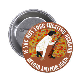If You Miss Your Cheating Husband, Reload and Fire Pinback Buttons