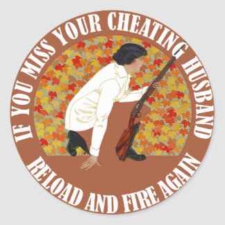 If You Miss Your Cheating Husband, Reload and Fire Classic Round Sticker
