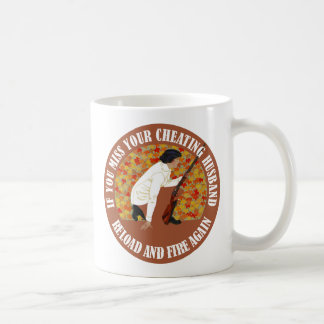 If You Miss Your Cheating Husband, Reload and Fire Coffee Mug