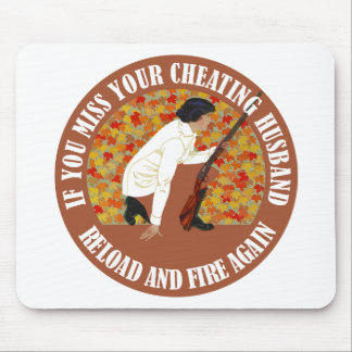 If You Miss Your Cheating Husband, Reload and Fire Mouse Pad