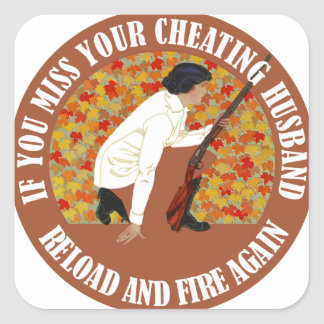 If You Miss Your Cheating Husband, Reload and Fire Square Sticker