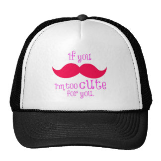 If you  must ask I am too cute for you! Trucker Hat