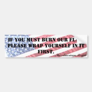 IF YOU MUST BURN OUR FLAG... BUMPER STICKER CAR BUMPER STICKER