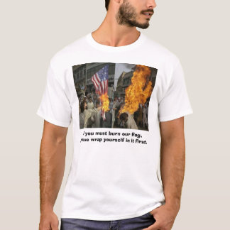 If you must burn our flag, please wrap yourself... T-Shirt