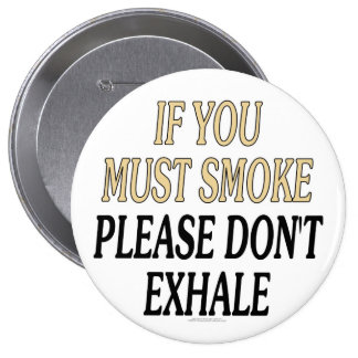 If you must smoke please don't exhale pinback buttons