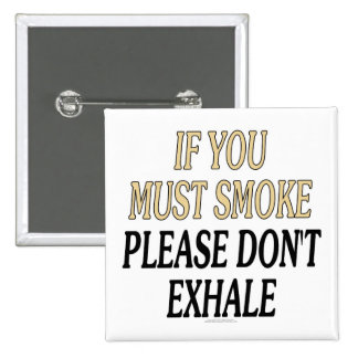 If you must smoke please don't exhale pins