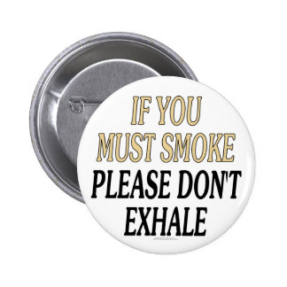 If you must smoke please don't exhale pinback button