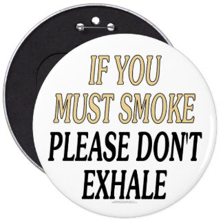 If you must smoke please don't exhale button
