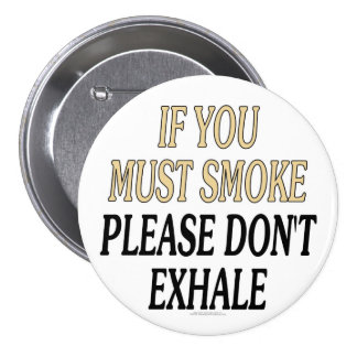 If you must smoke please don't exhale pin