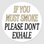 If you must smoke please don't exhale classic round sticker