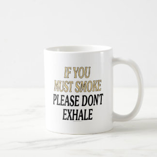 If you must smoke please don't exhale classic white coffee mug
