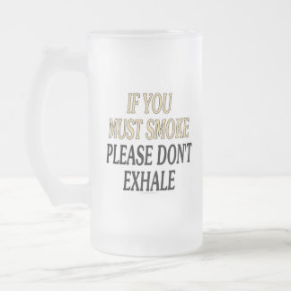If you must smoke please don't exhale coffee mugs