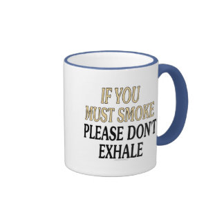 If you must smoke please don't exhale ringer coffee mug