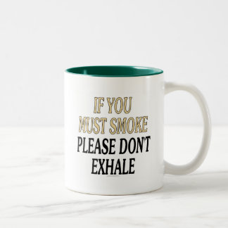 If you must smoke please don't exhale Two-Tone coffee mug