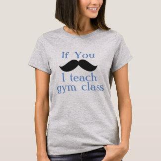 If You Mustache I Teach Gym Class T-Shirt