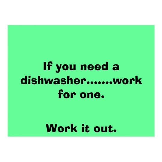 If you need a dishwasher.......work for one., W... Postcard