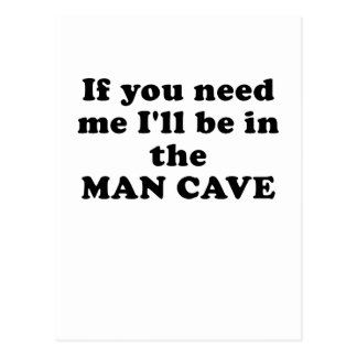 If You Need Me Ill Be In The Man Cave Postcard