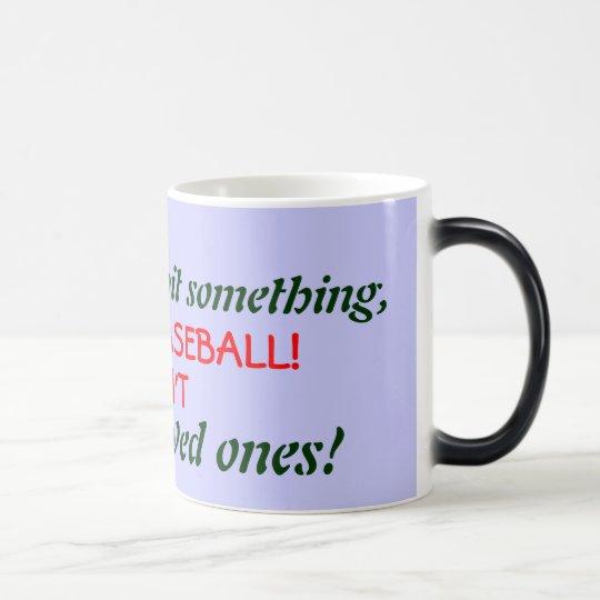 If you need to hit something,, GO PLAY BASEBALL... Magic Mug