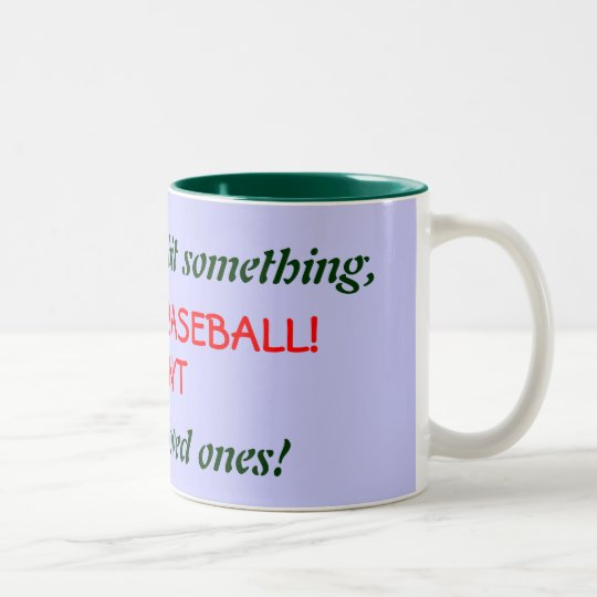 If you need to hit something,, GO PLAY BASEBALL... Two-Tone Coffee Mug