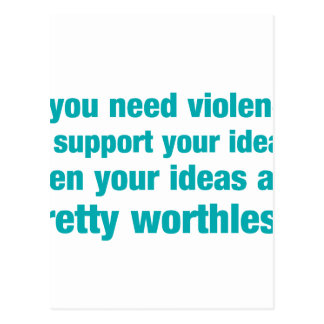if you need violence to support your ideas your.. postcard
