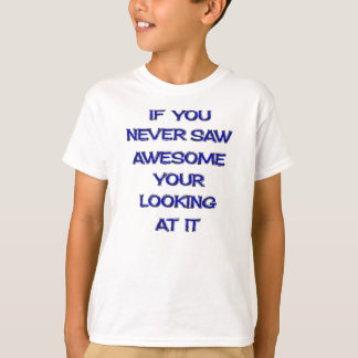 If You Never Saw Awesome Your Looking At It T-Shirt