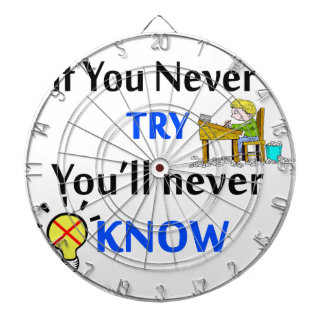 If you never try you'll never know dart boards