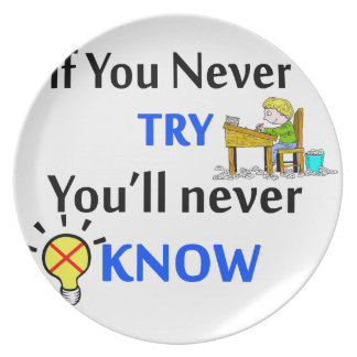 If you never try you'll never know dinner plate