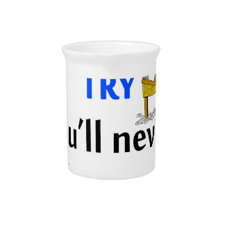 If you never try you'll never know pitcher