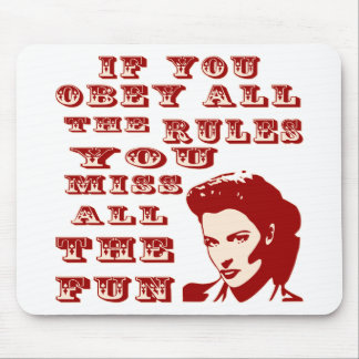 If You Obey All The Rules You Miss All The Fun Mouse Pad