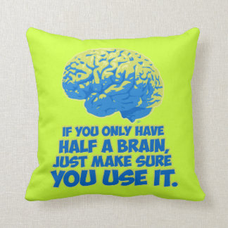 If You Only Have Half a Brain... Throw Pillow