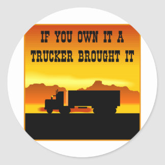 If You Own It A Trucker Brought It  #0011 Classic Round Sticker